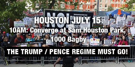 Houston July 15 Protest The Trump / Pence Regime Must Go!